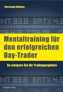 """""""Mentaltraining für den erfolgreichen Day-Trader"""" von Christoph D. Wahlen"""